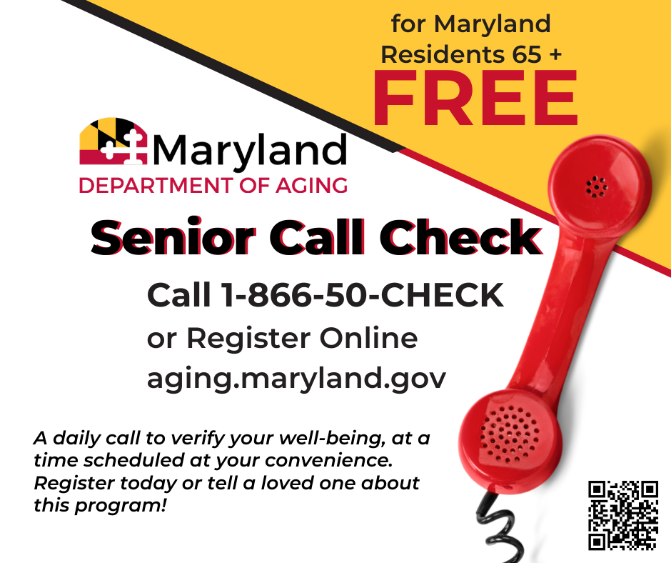 Senior Call Check: 1-866-50-CHECK or register online aging.maryland.gov.